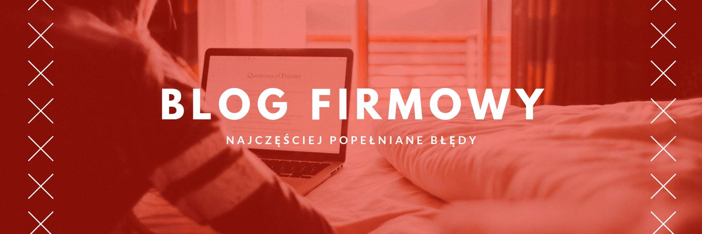 Blog firmowy – najczęściej popełniane błędy