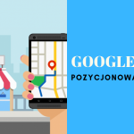 Google Maps czyli pozycjonowanie wizytówki